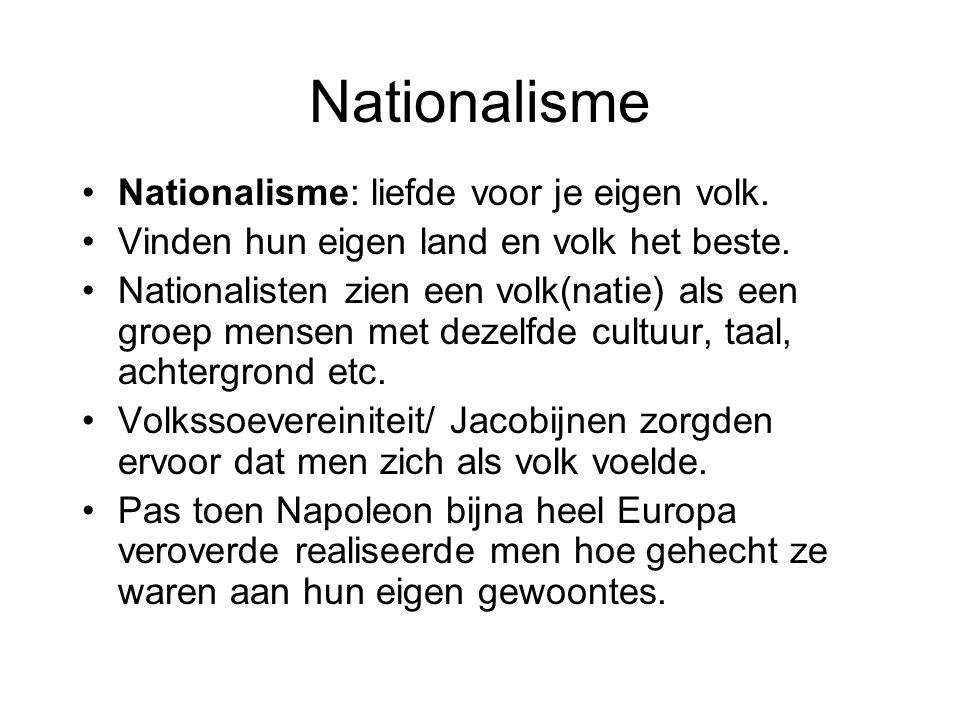 Nationalisme Nationalisme: liefde voor je eigen volk. Vinden hun eigen land en volk het beste. Nationalisten zien een volk(natie) als een groep mensen