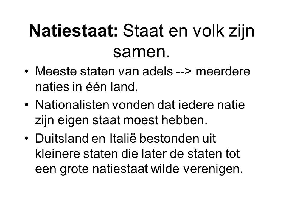 Natiestaat: Staat en volk zijn samen. Meeste staten van adels --> meerdere naties in één land. Nationalisten vonden dat iedere natie zijn eigen staat