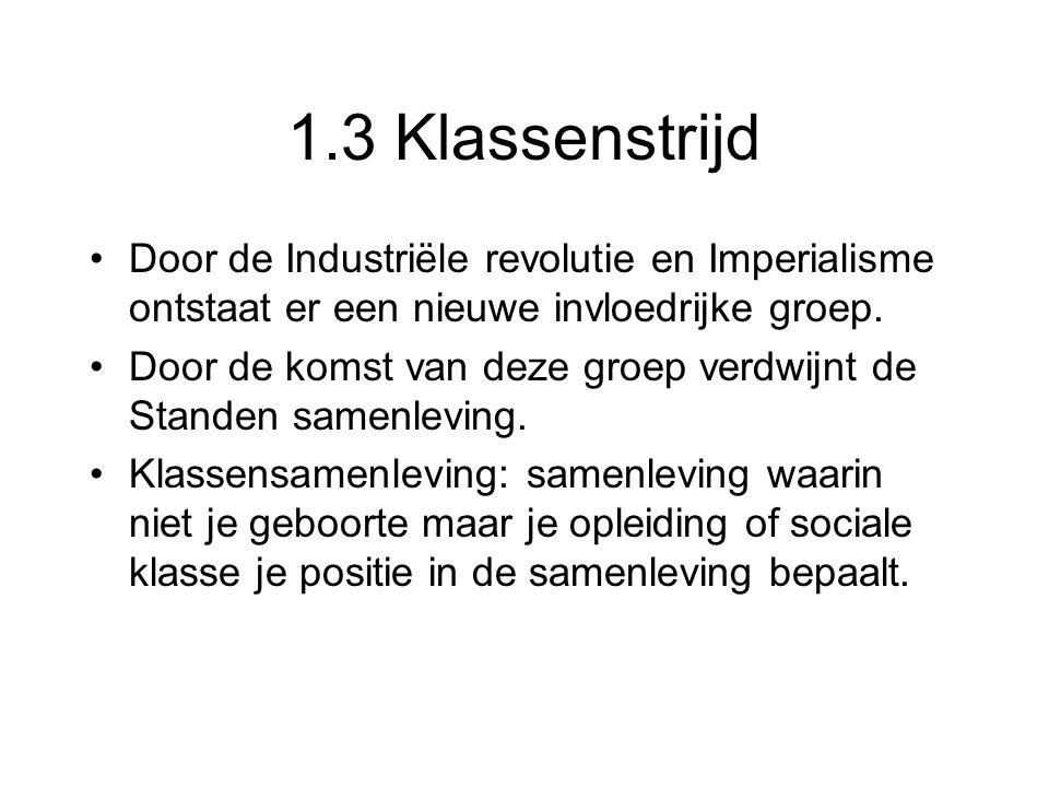 1.3 Klassenstrijd Door de Industriële revolutie en Imperialisme ontstaat er een nieuwe invloedrijke groep. Door de komst van deze groep verdwijnt de S