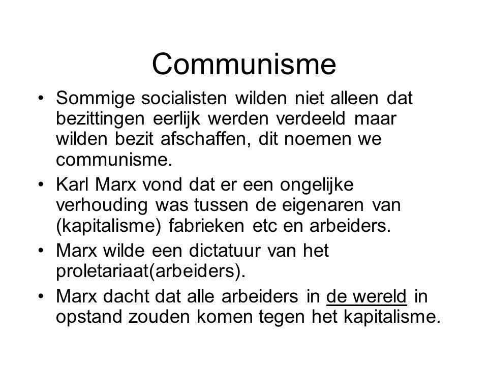 Communisme Sommige socialisten wilden niet alleen dat bezittingen eerlijk werden verdeeld maar wilden bezit afschaffen, dit noemen we communisme. Karl