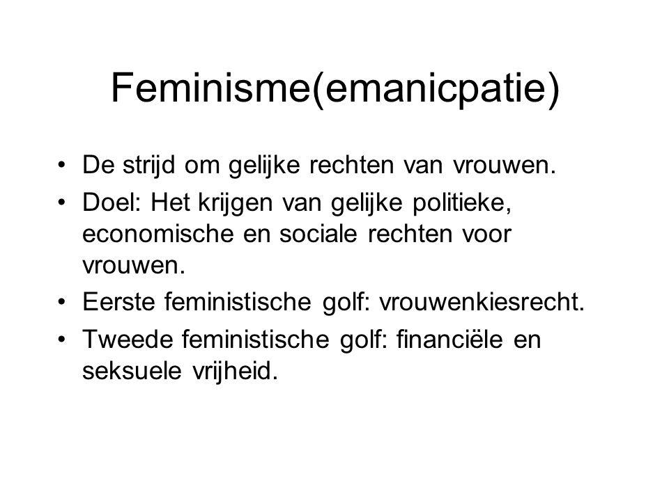 Feminisme(emanicpatie) De strijd om gelijke rechten van vrouwen. Doel: Het krijgen van gelijke politieke, economische en sociale rechten voor vrouwen.