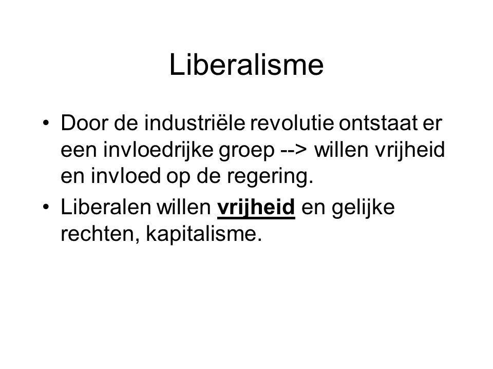 Liberalisme Door de industriële revolutie ontstaat er een invloedrijke groep --> willen vrijheid en invloed op de regering. Liberalen willen vrijheid