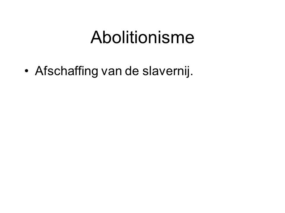 Abolitionisme Afschaffing van de slavernij.