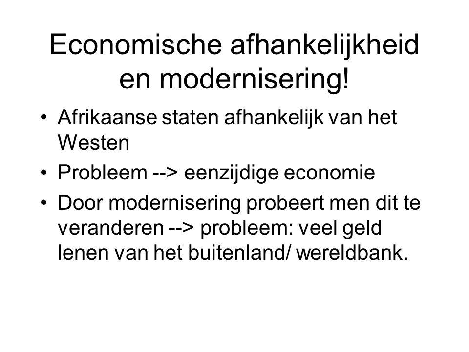 Economische afhankelijkheid en modernisering! Afrikaanse staten afhankelijk van het Westen Probleem --> eenzijdige economie Door modernisering probeer