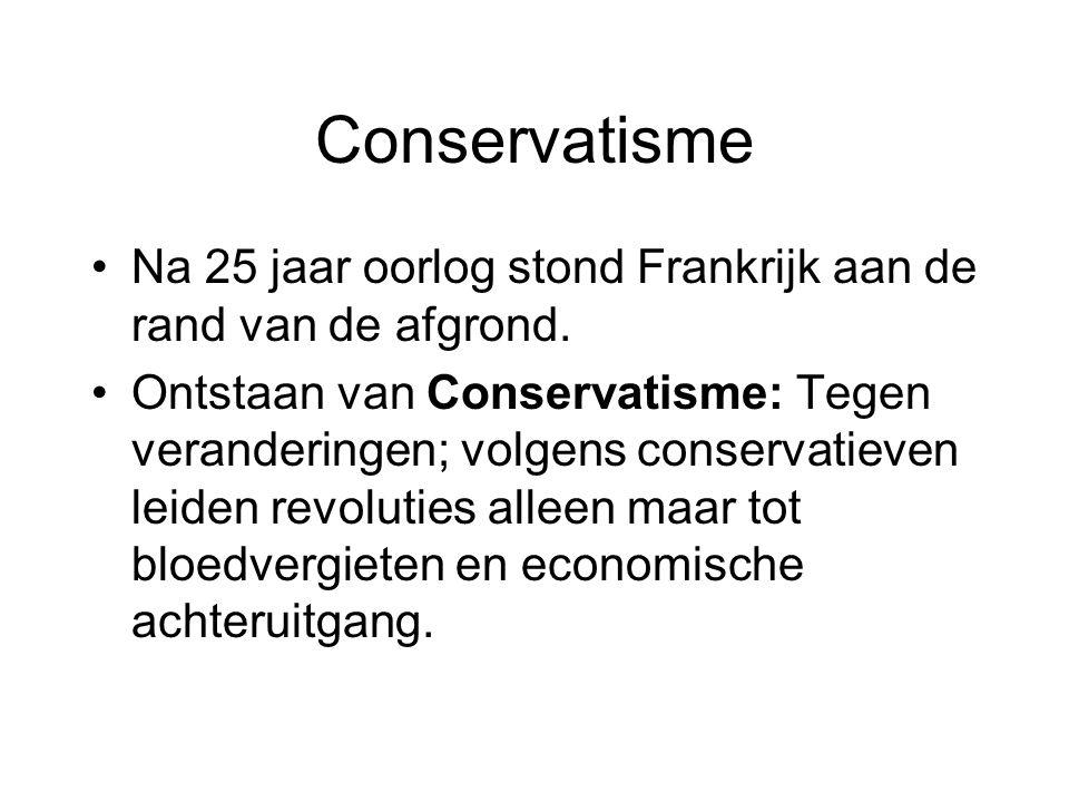 Conservatisme Na 25 jaar oorlog stond Frankrijk aan de rand van de afgrond. Ontstaan van Conservatisme: Tegen veranderingen; volgens conservatieven le
