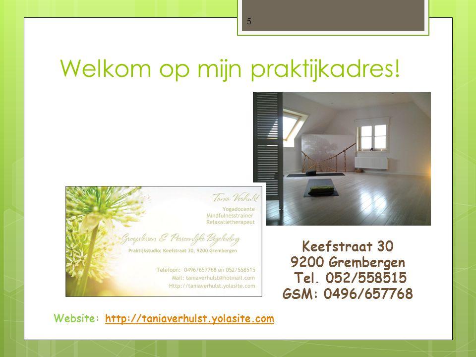 Welkom op mijn praktijkadres! 5 Keefstraat 30 9200 Grembergen Tel. 052/558515 GSM: 0496/657768 Website: http://taniaverhulst.yolasite.comhttp://taniav
