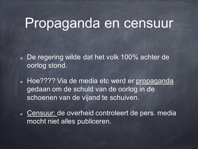 Propaganda en censuur De regering wilde dat het volk 100% achter de oorlog stond.