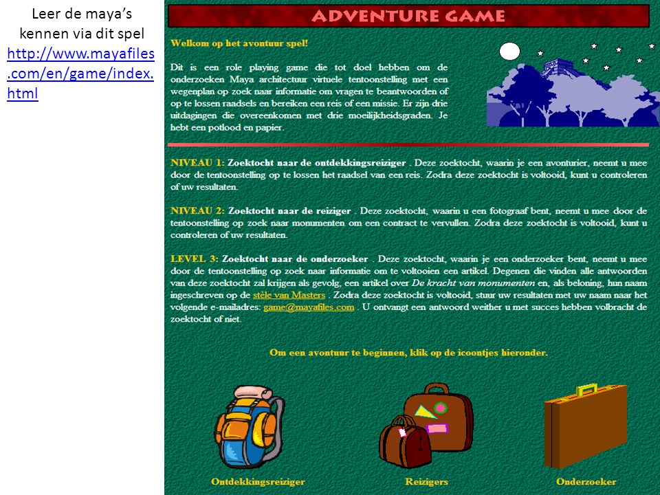 Leer de maya's kennen via dit spel http://www.mayafiles.com/en/game/index. html
