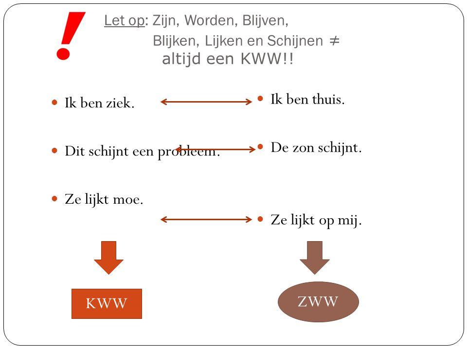 Let op: Zijn, Worden, Blijven, Blijken, Lijken en Schijnen ≠ altijd een KWW!.