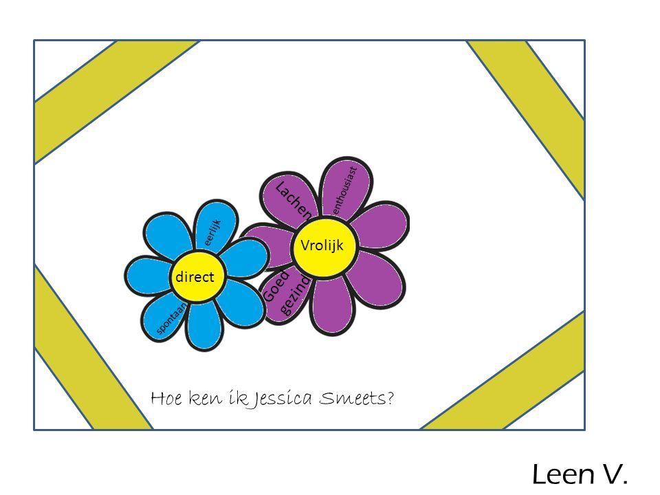 Vrolijk Lachen Goed gezind enthousiast direct eerlijk spontaan Hoe ken ik Jessica Smeets? Leen V.