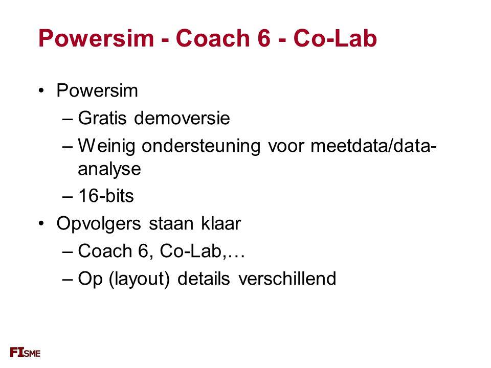 Powersim - Coach 6 - Co-Lab Powersim –Gratis demoversie –Weinig ondersteuning voor meetdata/data- analyse –16-bits Opvolgers staan klaar –Coach 6, Co-Lab,… –Op (layout) details verschillend