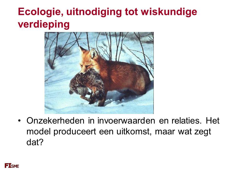 Ecologie, uitnodiging tot wiskundige verdieping Onzekerheden in invoerwaarden en relaties.
