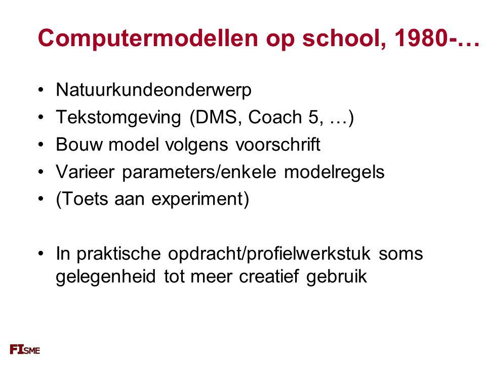 Computermodellen op school, 1980-… Natuurkundeonderwerp Tekstomgeving (DMS, Coach 5, …) Bouw model volgens voorschrift Varieer parameters/enkele modelregels (Toets aan experiment) In praktische opdracht/profielwerkstuk soms gelegenheid tot meer creatief gebruik