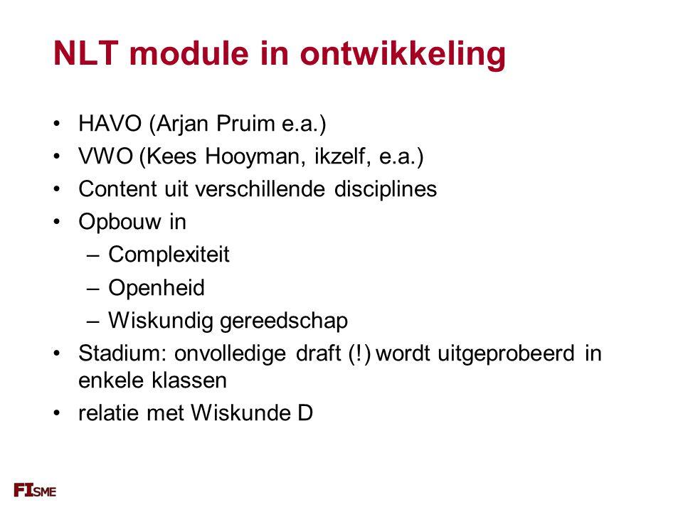 NLT module in ontwikkeling HAVO (Arjan Pruim e.a.) VWO (Kees Hooyman, ikzelf, e.a.) Content uit verschillende disciplines Opbouw in –Complexiteit –Ope