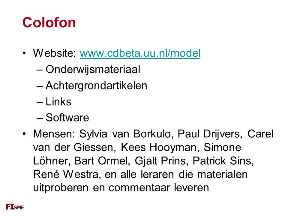 Colofon Website: www.cdbeta.uu.nl/modelwww.cdbeta.uu.nl/model –Onderwijsmateriaal –Achtergrondartikelen –Links –Software Mensen: Sylvia van Borkulo, Paul Drijvers, Carel van der Giessen, Kees Hooyman, Simone Löhner, Bart Ormel, Gjalt Prins, Patrick Sins, René Westra, en alle leraren die materialen uitproberen en commentaar leveren