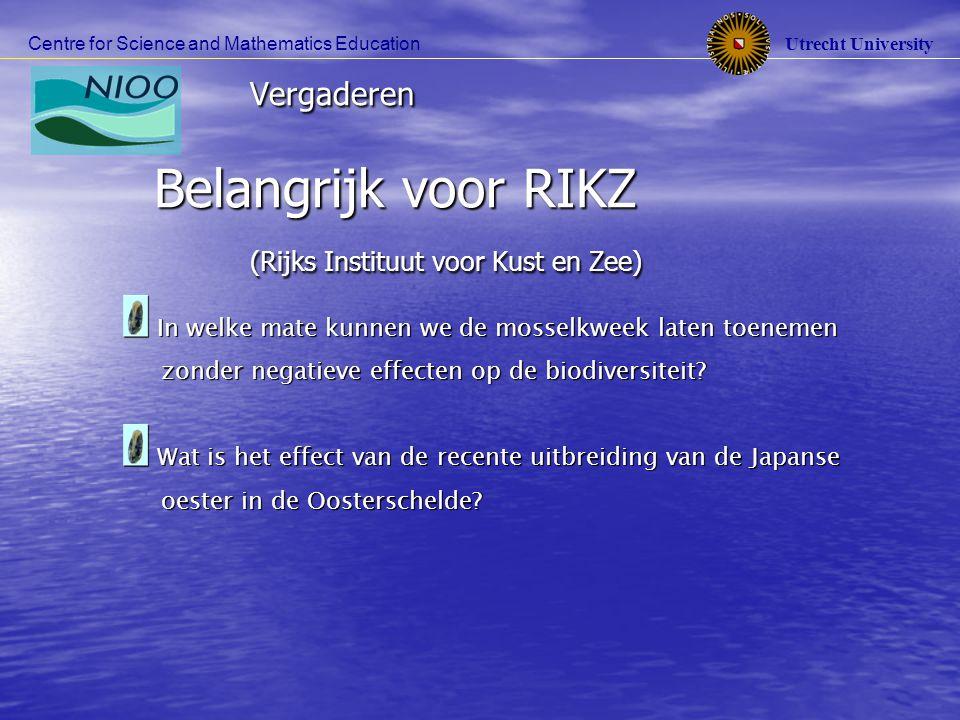 Utrecht University Centre for Science and Mathematics Education Vergaderen Belangrijk voor mosselkwekers en RIVO (Nederlands Instituut voor Visserij Onderzoek) Hoe kunnen kweektechnieken worden verbeterd.