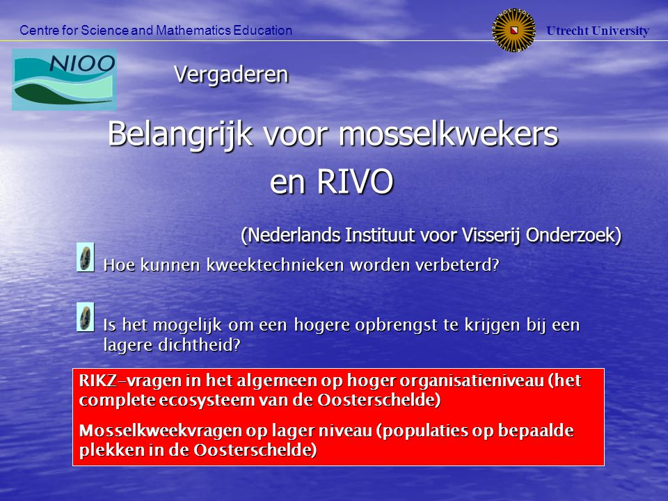 Utrecht University Centre for Science and Mathematics Education Vergaderen Belangrijk voor mosselkwekers en RIVO (Nederlands Instituut voor Visserij O