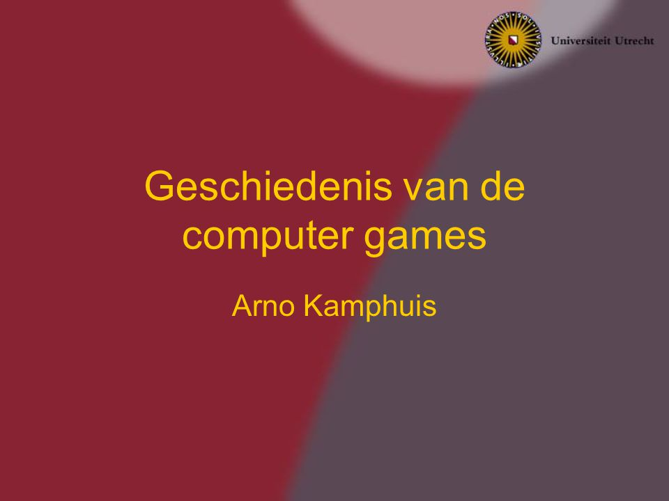 Geschiedenis van de computer games Arno Kamphuis