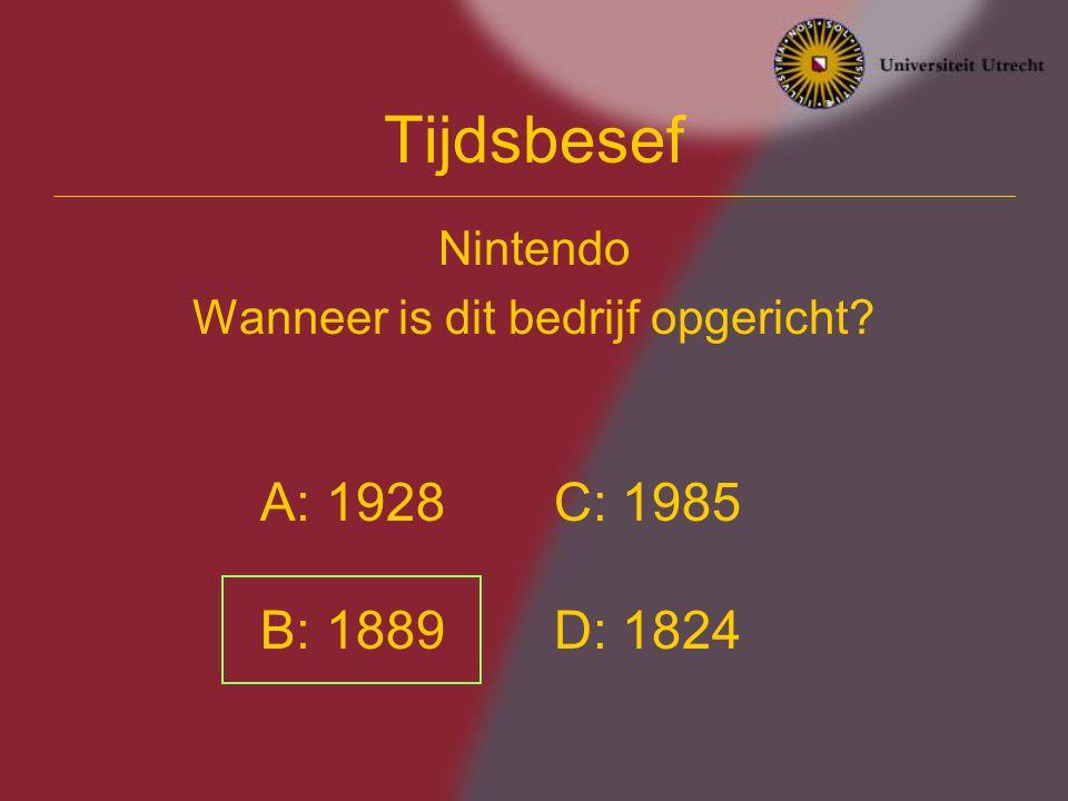 Tijdsbesef Nintendo Wanneer is dit bedrijf opgericht? A: 1928 B: 1889 C: 1985 D: 1824