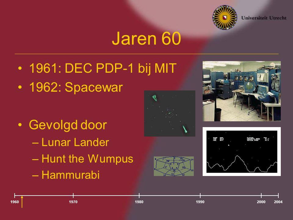 Jaren 60 1961: DEC PDP-1 bij MIT 1962: Spacewar Gevolgd door –Lunar Lander –Hunt the Wumpus –Hammurabi 196020041980197019902000