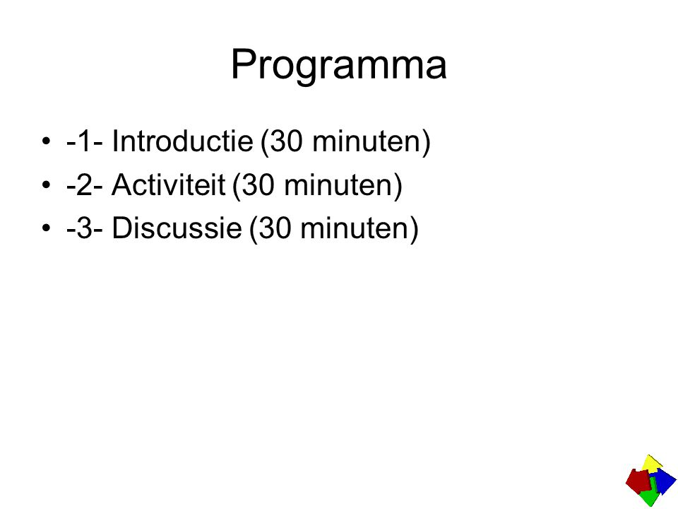 Programma -1- Introductie (30 minuten) -2- Activiteit (30 minuten) -3- Discussie (30 minuten)