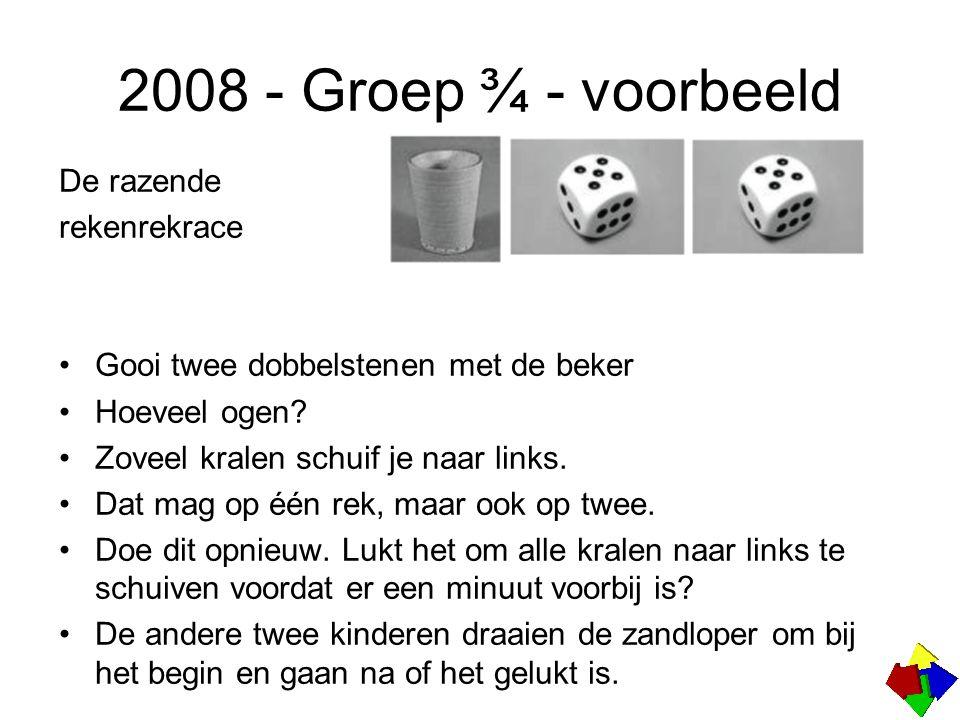 2008 - Groep ¾ - voorbeeld De razende rekenrekrace Gooi twee dobbelstenen met de beker Hoeveel ogen.