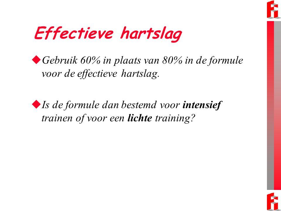 Effectieve hartslag  Gebruik 60% in plaats van 80% in de formule voor de effectieve hartslag.  Is de formule dan bestemd voor intensief trainen of v
