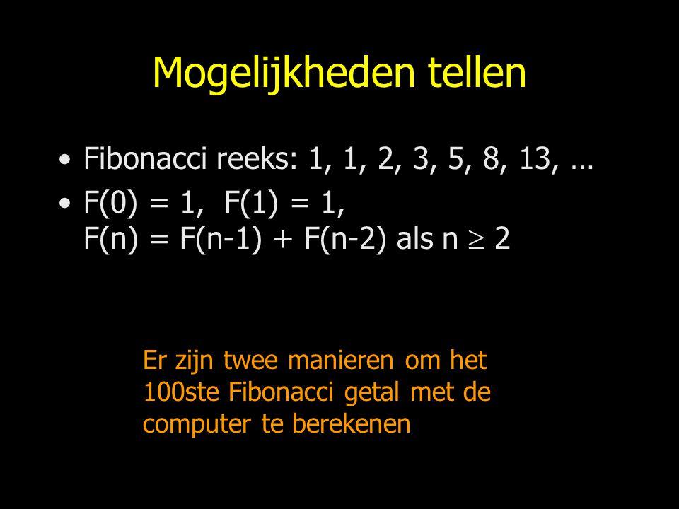 Mogelijkheden tellen Fibonacci reeks: 1, 1, 2, 3, 5, 8, 13, … F(0) = 1, F(1) = 1, F(n) = F(n-1) + F(n-2) als n  2 Er zijn twee manieren om het 100ste