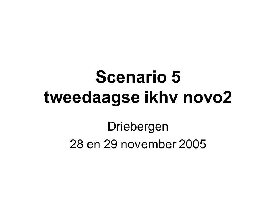 Scenario 5 tweedaagse ikhv novo2 Driebergen 28 en 29 november 2005