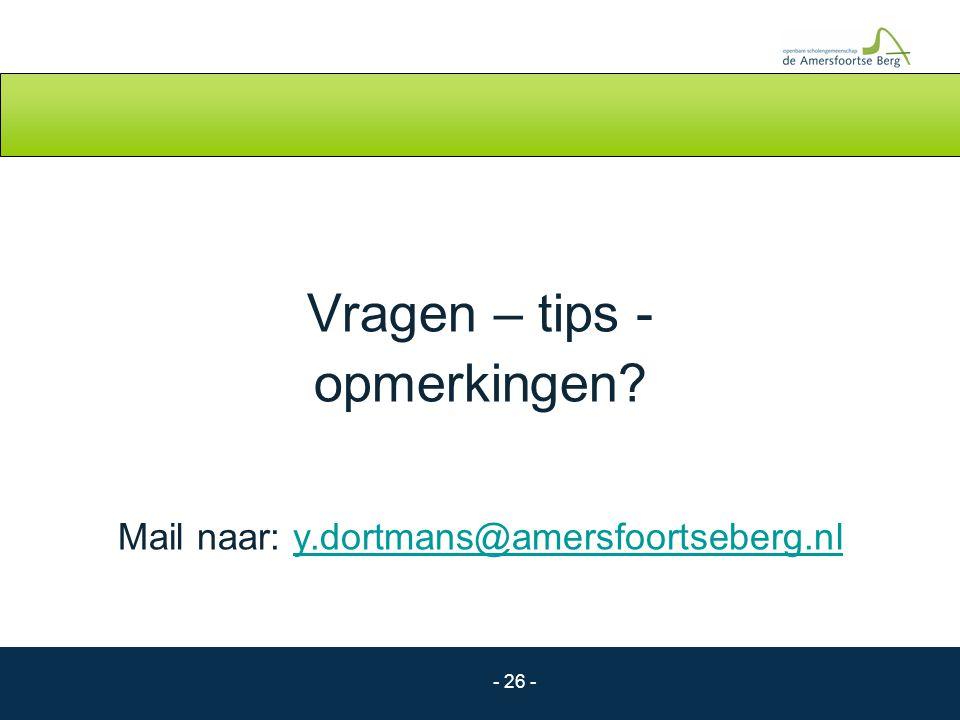 - 26 - Vragen – tips - opmerkingen? Mail naar: y.dortmans@amersfoortseberg.nly.dortmans@amersfoortseberg.nl