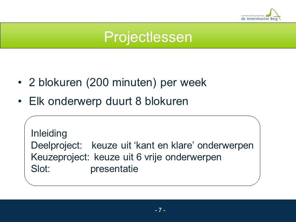 - 7 - Projectlessen 2 blokuren (200 minuten) per week Elk onderwerp duurt 8 blokuren Inleiding Deelproject: keuze uit 'kant en klare' onderwerpen Keuz