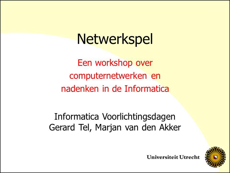 Netwerkspel Een workshop over computernetwerken en nadenken in de Informatica Informatica Voorlichtingsdagen Gerard Tel, Marjan van den Akker