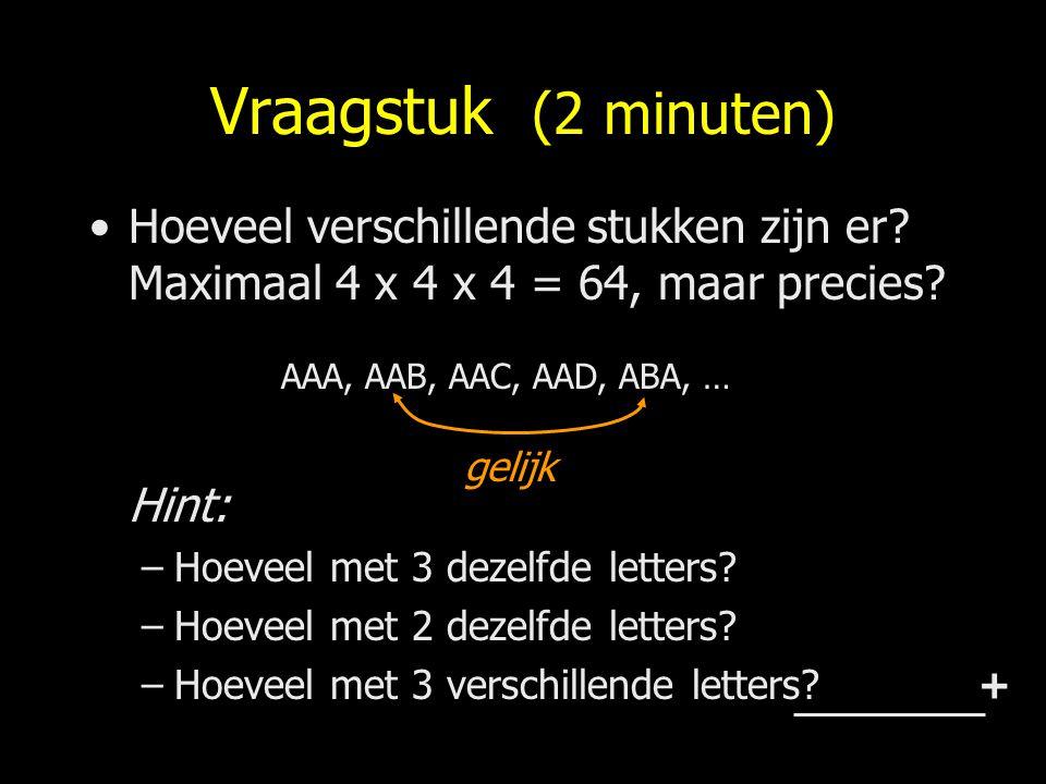 Vraagstuk (2 minuten) Hoeveel verschillende stukken zijn er? Maximaal 4 x 4 x 4 = 64, maar precies? Hint: –Hoeveel met 3 dezelfde letters? –Hoeveel me
