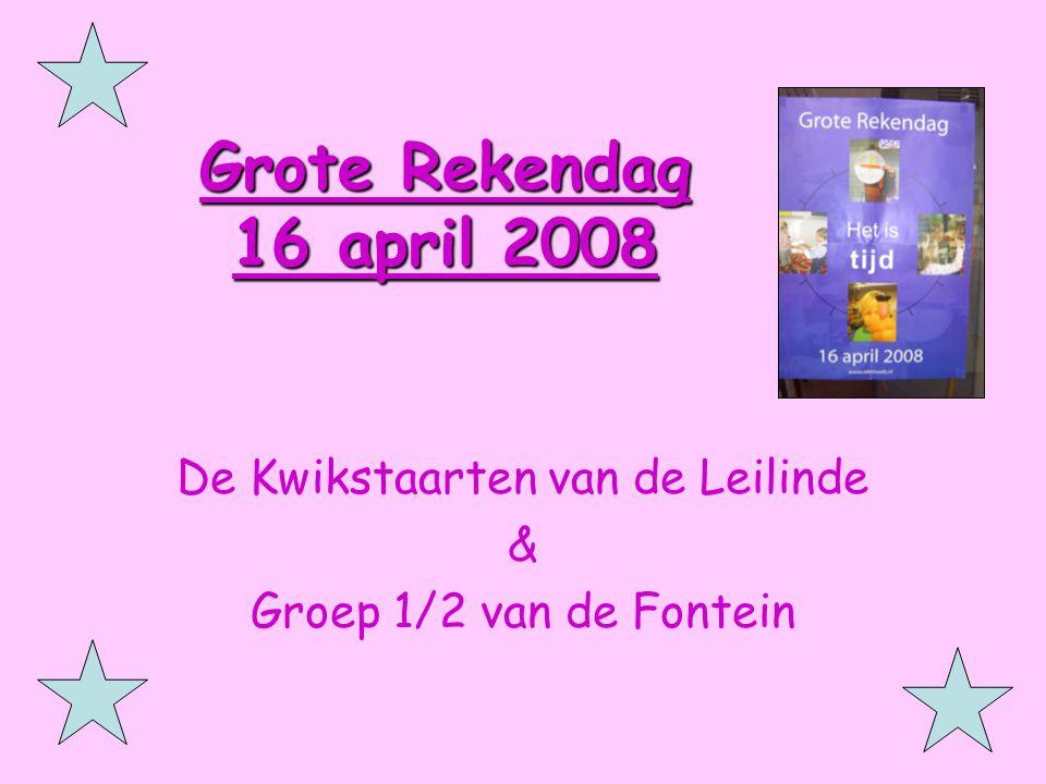 Grote Rekendag 16 april 2008 De Kwikstaarten van de Leilinde & Groep 1/2 van de Fontein