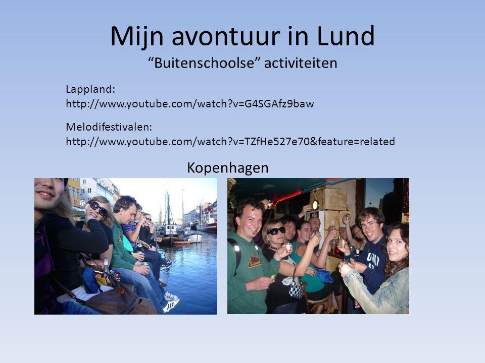 Mijn avontuur in Lund Buitenschoolse activiteiten Lappland: http://www.youtube.com/watch v=G4SGAfz9baw Melodifestivalen: http://www.youtube.com/watch v=TZfHe527e70&feature=related Kopenhagen