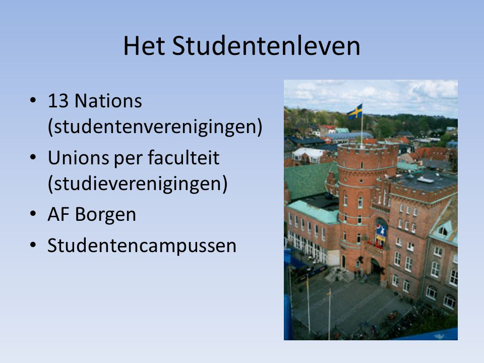 Het Studentenleven 13 Nations (studentenverenigingen) Unions per faculteit (studieverenigingen) AF Borgen Studentencampussen