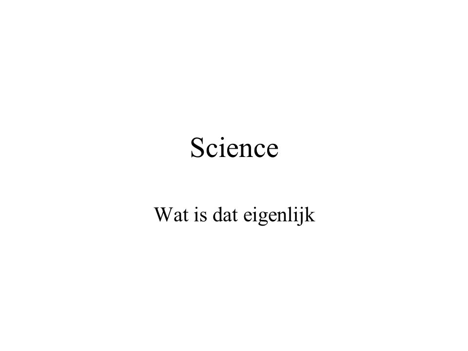 Science Wat is dat eigenlijk