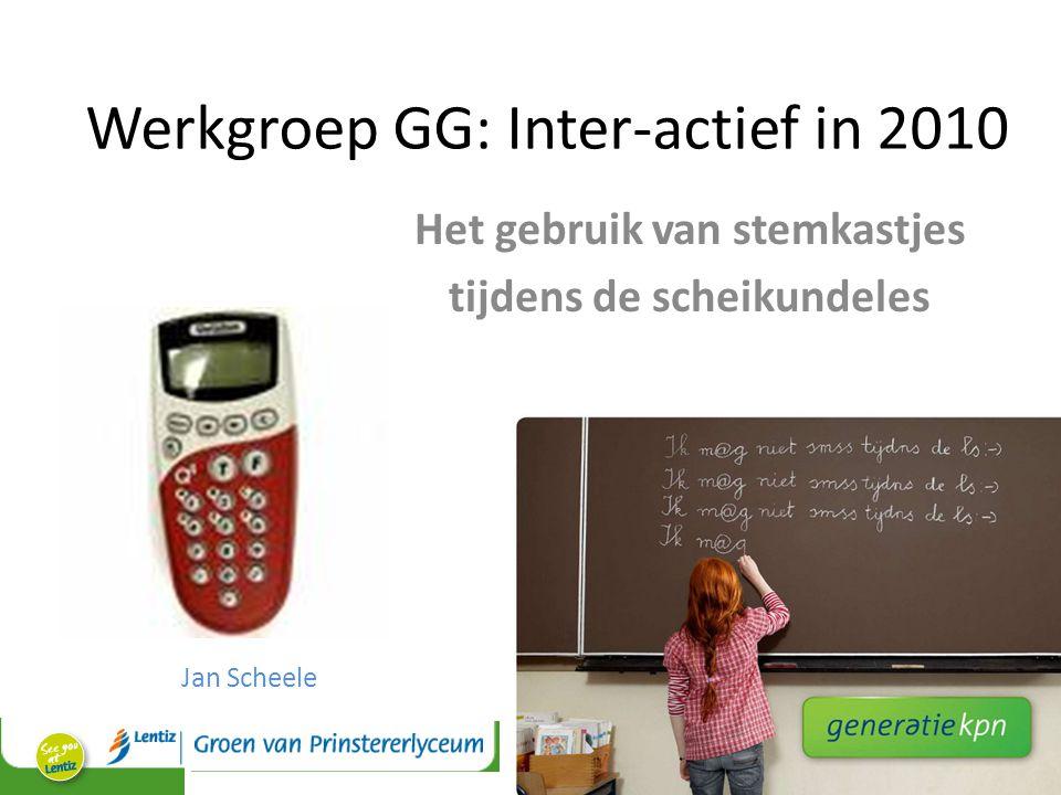 Werkgroep GG: Inter-actief in 2010 Het gebruik van stemkastjes tijdens de scheikundeles Jan Scheele