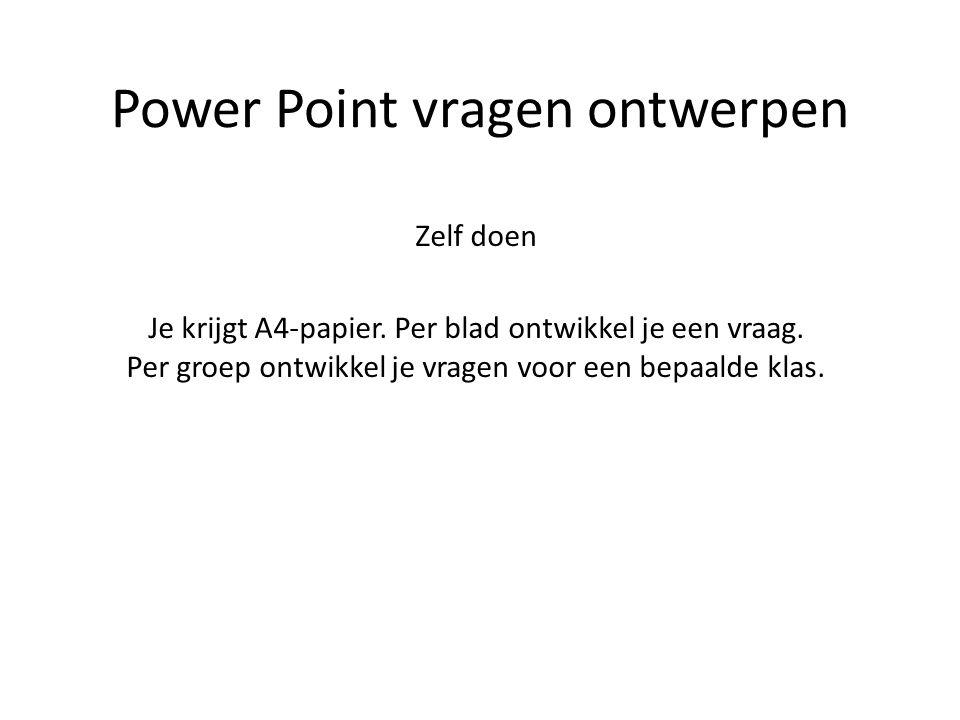 Power Point vragen ontwerpen Zelf doen Je krijgt A4-papier.
