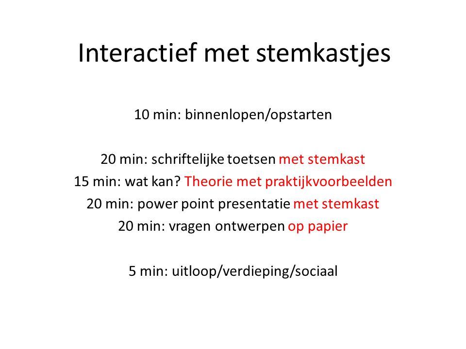 Interactief met stemkastjes 10 min: binnenlopen/opstarten 20 min: schriftelijke toetsen met stemkast 15 min: wat kan.