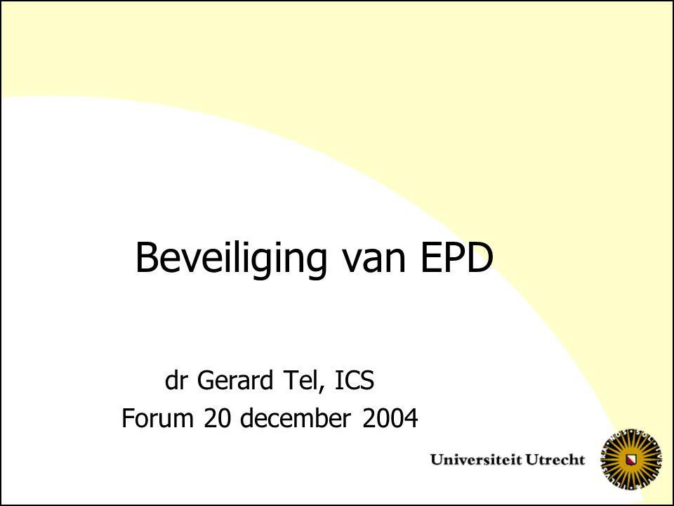 Beveiliging van EPD dr Gerard Tel, ICS Forum 20 december 2004