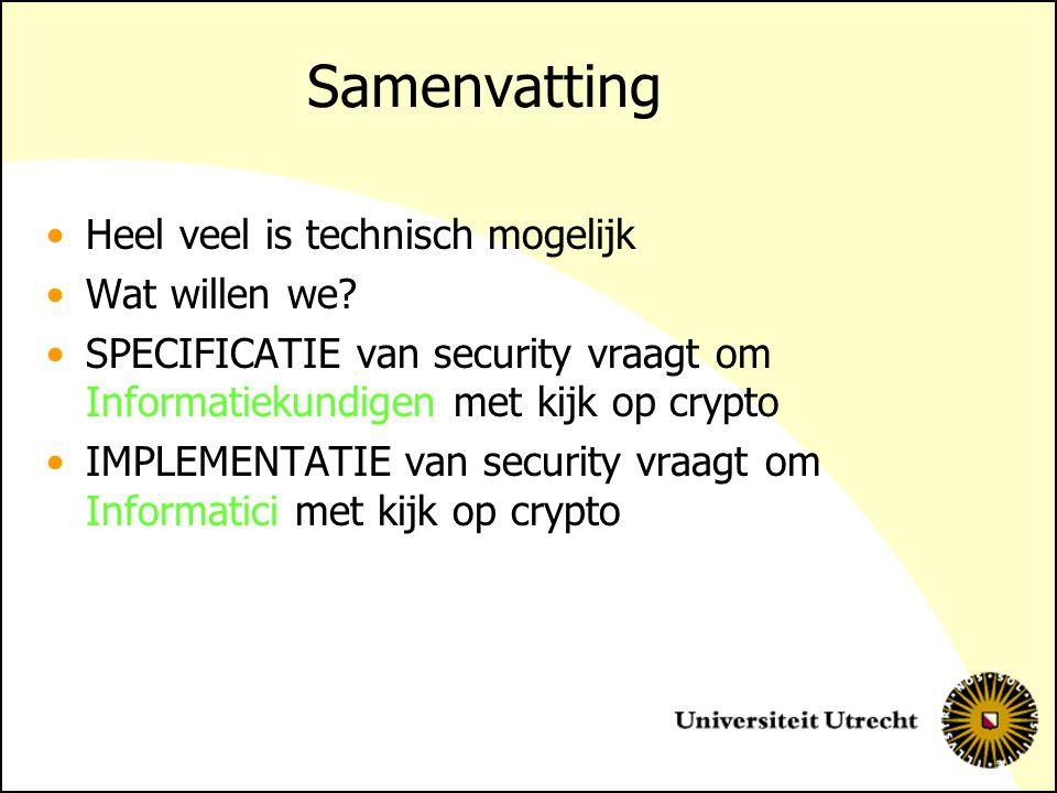 Samenvatting Heel veel is technisch mogelijk Wat willen we? SPECIFICATIE van security vraagt om Informatiekundigen met kijk op crypto IMPLEMENTATIE va