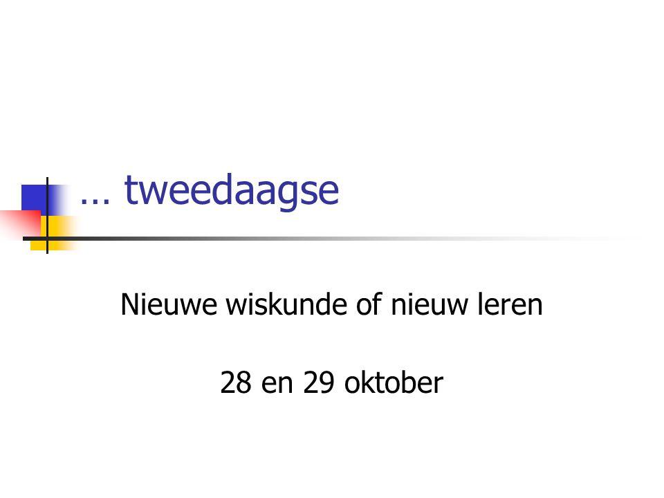 … tweedaagse Nieuwe wiskunde of nieuw leren 28 en 29 oktober