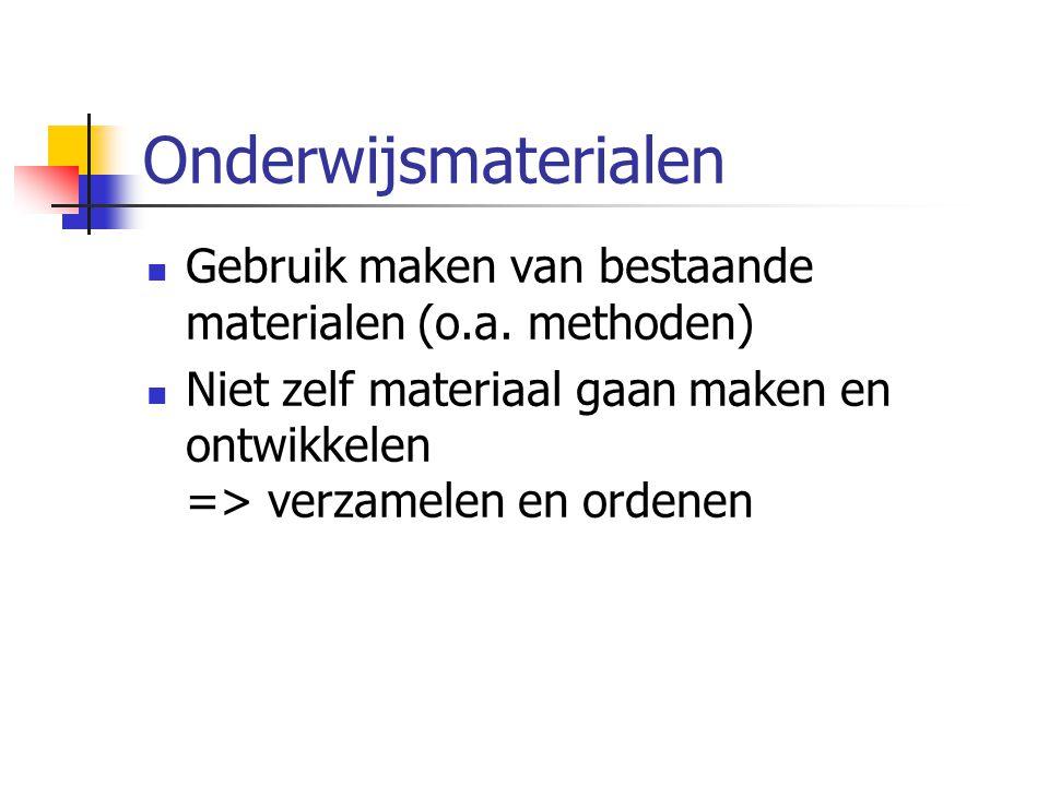 Onderwijsmaterialen Gebruik maken van bestaande materialen (o.a. methoden) Niet zelf materiaal gaan maken en ontwikkelen => verzamelen en ordenen