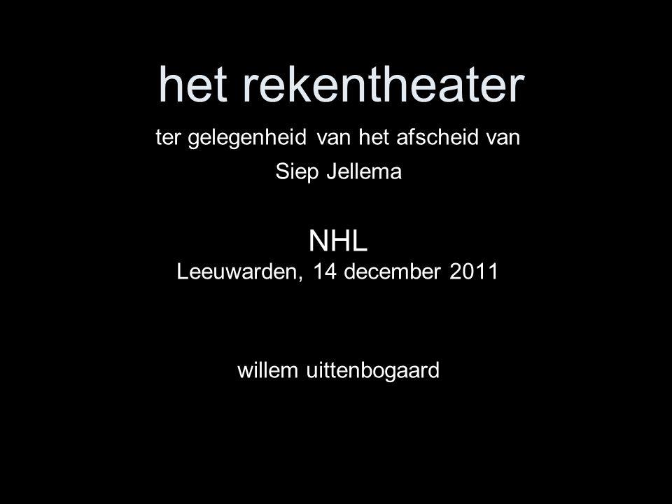 het rekentheater ter gelegenheid van het afscheid van Siep Jellema NHL Leeuwarden, 14 december 2011 willem uittenbogaard