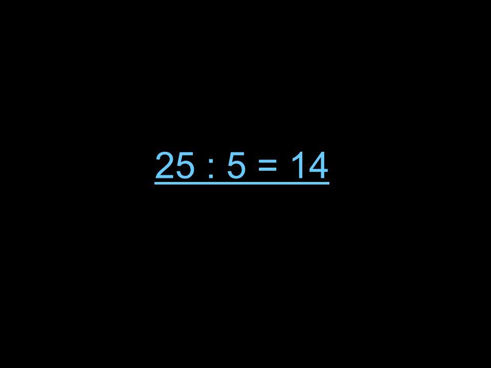 25 : 5 = 14