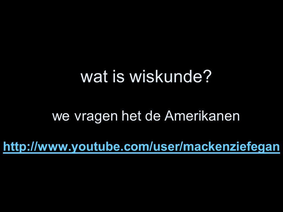 wat is wiskunde? we vragen het de Amerikanen http://www.youtube.com/user/mackenziefegan