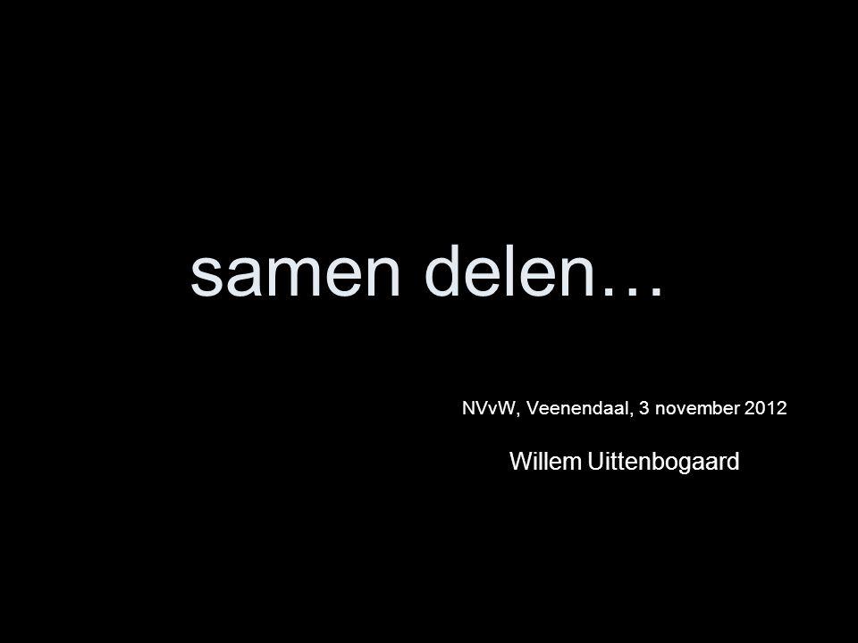 NVvW, Veenendaal, 3 november 2012 Willem Uittenbogaard samen delen…