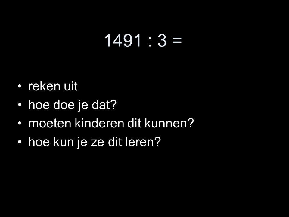 1491 : 3 = reken uit hoe doe je dat moeten kinderen dit kunnen hoe kun je ze dit leren
