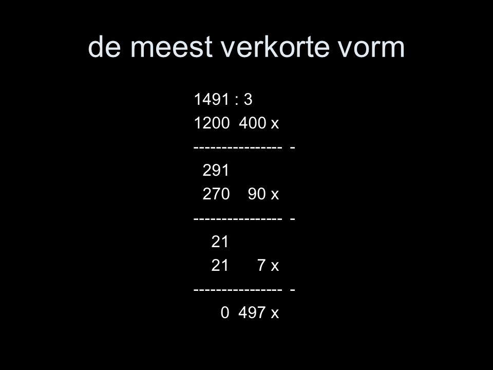 de meest verkorte vorm 1491 : 3 1200 400 x ---------------- - 291 270 90 x ---------------- - 21 21 7 x ---------------- - 0 497 x